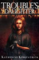 Trouble's Daughter: The Story of Susanna Hutchinson, Indian Captive