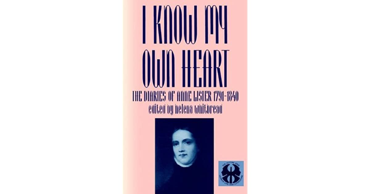 I Know My Own Heart: The Diaries, 1791-1840 by Anne Lister