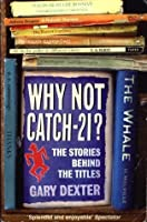Why Not Catch-21?: The Stories Behind the Titles