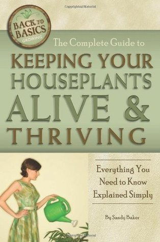 The Complete Guide to Keeping Your Houseplants Alive and Thriving (Back to Basics Growing)