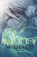 Madly & Wolfhardt (Madly, #1 & 2)