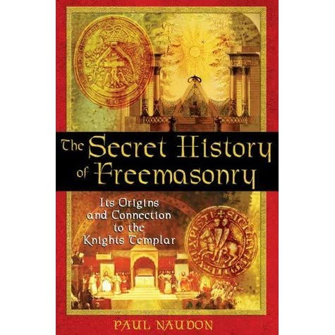 The Secret History of Freemasonry: Its Origins and