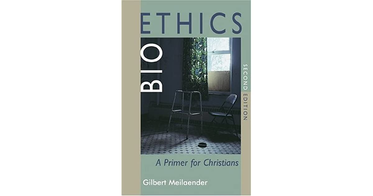Bioethics: A Primer for Christians by Gilbert Meilaender