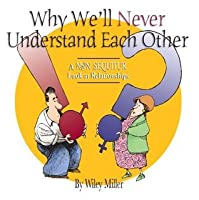 Why We'll Never Understand Each Other: A Non-Sequitur Look at Relationships (Non Sequitur Books)