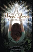The Wood Queen: An Iron Witch Novel (The Iron Witch Series)