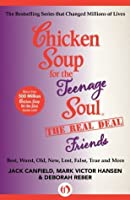 Chicken Soup for the Teenage Soul: The Real Deal Friends: Best, Worst, Old, New, Lost, False, True and More (Chicken Soup for the Soul)
