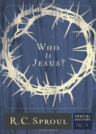 Who Is Jesus? by R.C. Sproul