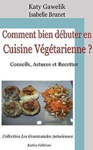 Comment bien débuter en Cuisine Végétarienne ? Conseils, Astuces et Recettes