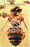 Honey Spinner: On the Trail of Ancient Honey, Vanishing Bees, and the Politics of Liquid Gold