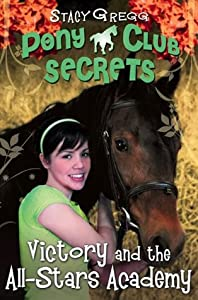 Victory and the All-Stars Academy (Pony Club Secrets, #8)