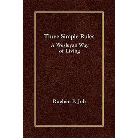 Three Simple Rules A Wesleyan Way Of Living By Rueben P
