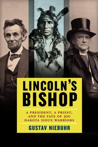 Lincoln's Bishop: A President, A Priest, and the Fate of 300