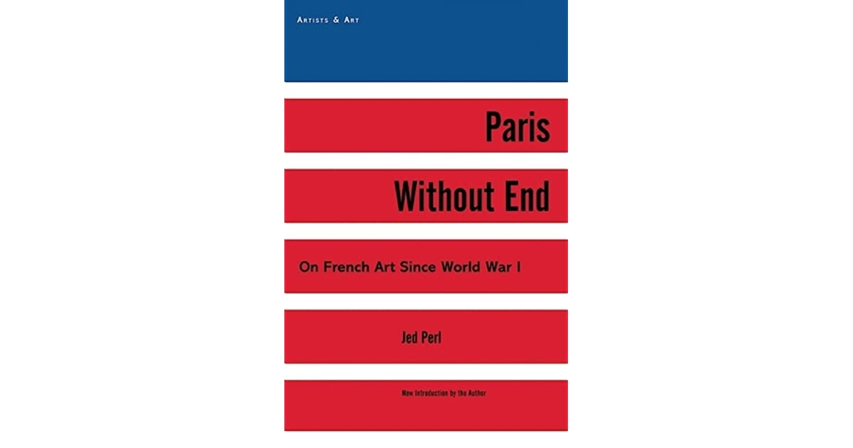 Paris Without End On French Art Since World War I By Jed Perl