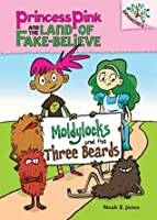 Moldylocks and the Three Beards (Princess Pink and the Land of Fake Believe, #1)