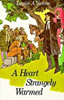 A Heart Strangely Warmed: The Life of John Wesley