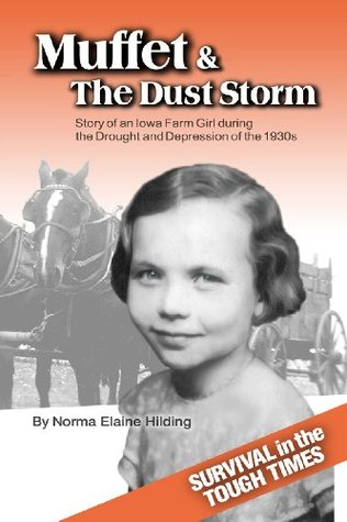 Muffet & the Dust Storm: Story of an Iowa Farm Girl during the Drought & Depression of the 1930s by Norma Elaine Hilding