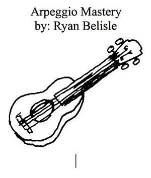 [Read] ➼ Arpeggio Mastery  ➹ Ryan Belisle – Vejega.info