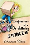 Book cover for Confessions of a De-cluttering Junkie