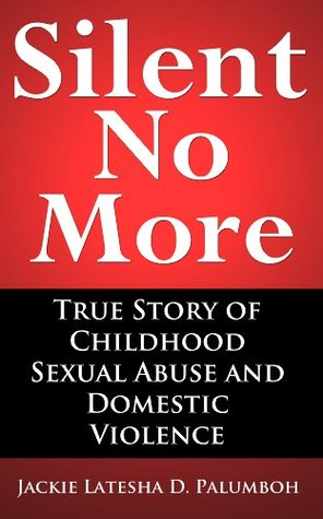 Silent No More: True Story of Childhood Sexual Abuse and Domestic Violence