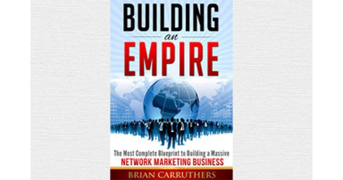 Building an empirethe most complete blueprint to building a massive building an empirethe most complete blueprint to building a massive network marketing business by brian carruthers malvernweather Image collections