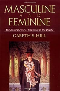 Masculine and Feminine: The Natural Flow of Opposites in the Psyche