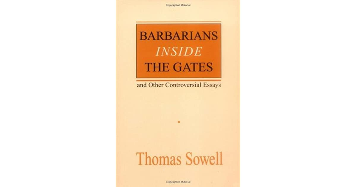 barbarians inside the gates and other controversial essays by  barbarians inside the gates and other controversial essays by thomas sowell