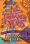 Live a Thousand Years: Have the Time of Your Life; Wisdom for All Ages