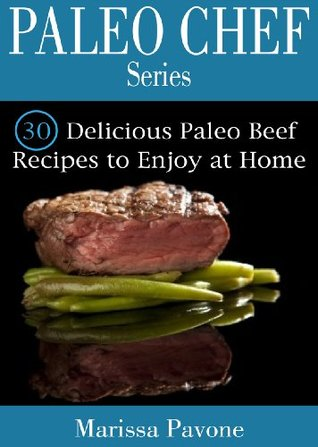 Paleo Chef Series: 30 Delicious Paleo Beef Recipes to Enjoy at Home