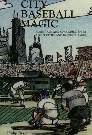 City Baseball Magic--Plain Talk and Uncommon Sense about Cities and Baseball Parks