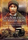 Lady Under Fire on the Western Front: The Great War Letters of Lady Dorothie Feilding MM