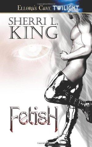 Fetish by Sherri L. King
