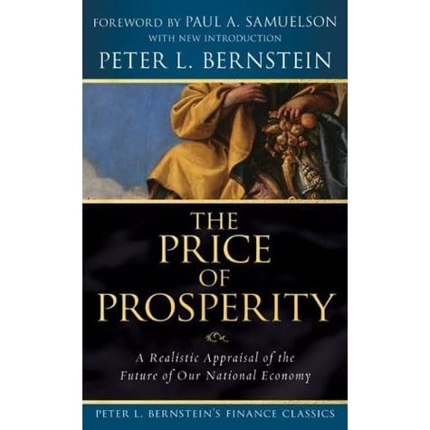 The Price Of Prosperity A Realistic Appraisal Future Our National Economy By Peter L Bernstein