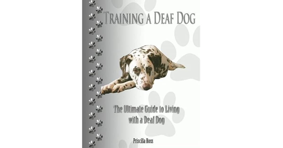 Training A Deaf Dog The Ultimate Guide To Living With A Deaf Dog By