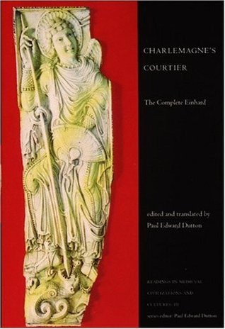 Charlemagne's Courtier: The Complete Einhard (Readings in Medieval Civilizations & Cultures #3)