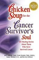 Chicken Soup for the Cancer Survivor's Soul: 101 Healing Stories of Courage and Inspiration (Chicken Soup for the Soul)