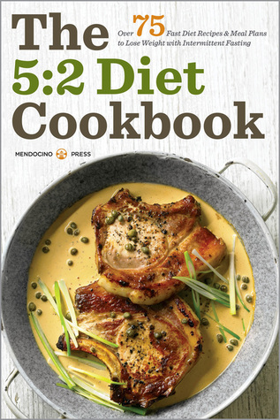 5:2 Diet Cookbook: Over 75 Fast Diet Recipes and Meal Plans to Lose Weight with Intermittent Fasting