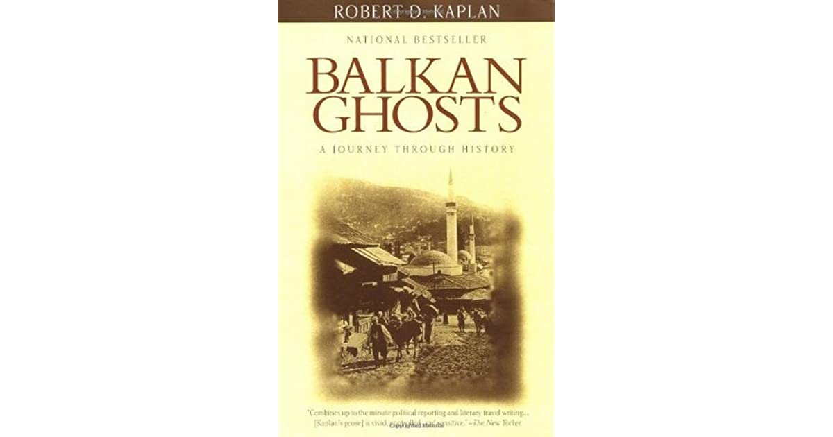 balkan ghosts essay Temple james balkan ghosts paper to understand the issues that caused major problems in the balkan area, what must first be understood is the area itself the term balkans is a geographical designation for the southeastern peninsula of europe.