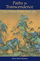 Paths to Transcendence: According to Shankara, Ibn Arabi & Meister Eckhart (Spiritual Masters: East and West)