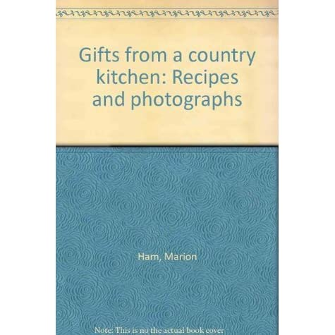 Gifts From A Country Kitchen Recipes And Photographs By Marion Ham