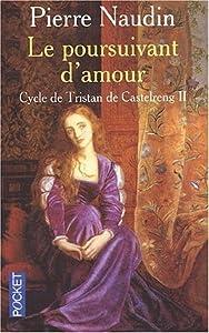 Le Poursuivant d'amour (Cycle de Tristan De Castelreng, #2)
