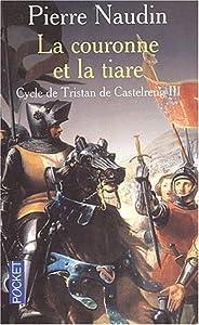 La couronne et la tiare (Cycle de Tristan de Castelreng, #3)