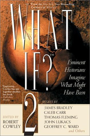 What If? 2: Eminent Historians Imagine What Might Have Been