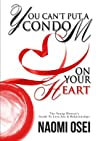 You Can't Put A Condom On Your Heart by Naomi Osei