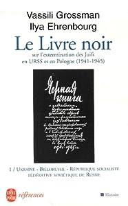 Le Livre noir; sur l'extermination des Juifs en URSS et en Pologne (1941-1945) - tome 1: Ukraine, Biélorussie, Russie