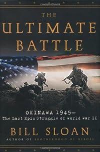 The Ultimate Battle: Okinawa, 1945: The Last Epic Struggle of World War II