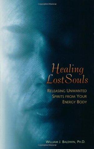 Healing Lost Souls by William J. Baldwin