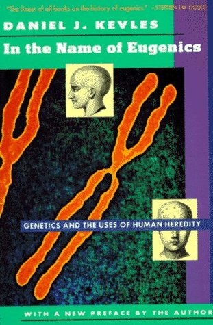 In the Name of Eugenics: Genetics and the Uses of Human Heredity