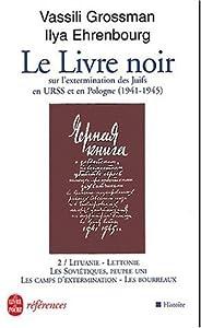 Le Livre noir sur l'extermination des Juifs en URSS et en Pologne (1941-1945) - Tome 2: Lituanie, Lettonie, Les Soviétiques, peuple uni, Les camps d'extermination, Les bourreaux