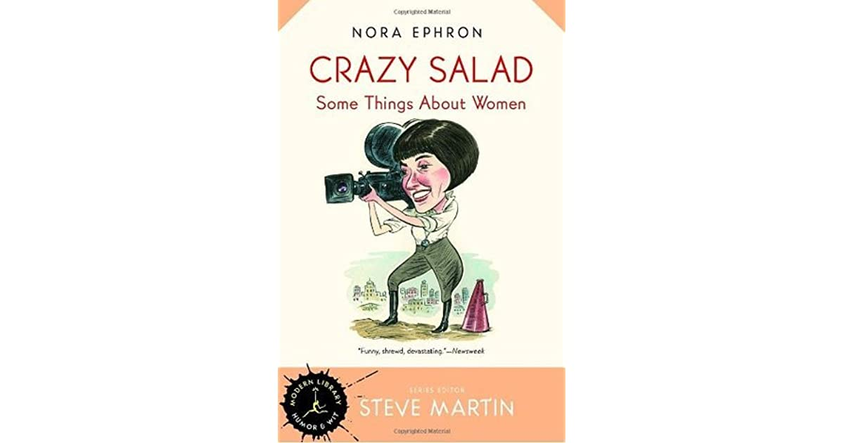 nora ephron crazy salad essay Nora ephron on women, politics, and the myth of objectivity in journalism  she had just published crazy salad: some things about women .