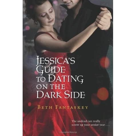 jessicas guide to dating on the dark side jessicas 1 Jessicas guide to dating on the dark side jessica 1 beth fantaskey more references related to jessicas guide to dating on the dark side jessica 1 beth fantaskey.